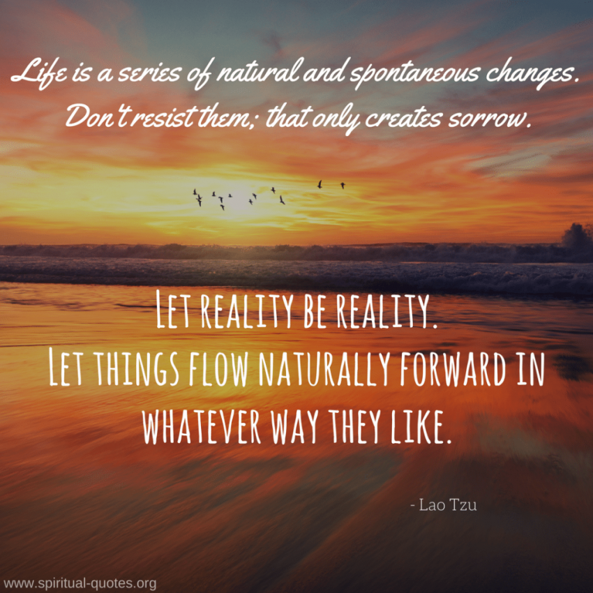"Lao Tzu Quote ""Let reality be reality..."""