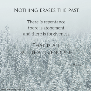 "Ted Chiang Quote ""There is repentance, there is atonement, and there is forgiveness..."""