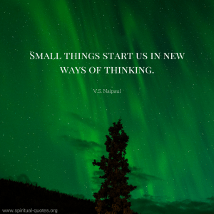 "V.S. Naipaul Quote ""Small things start us in new ways of thinking."""