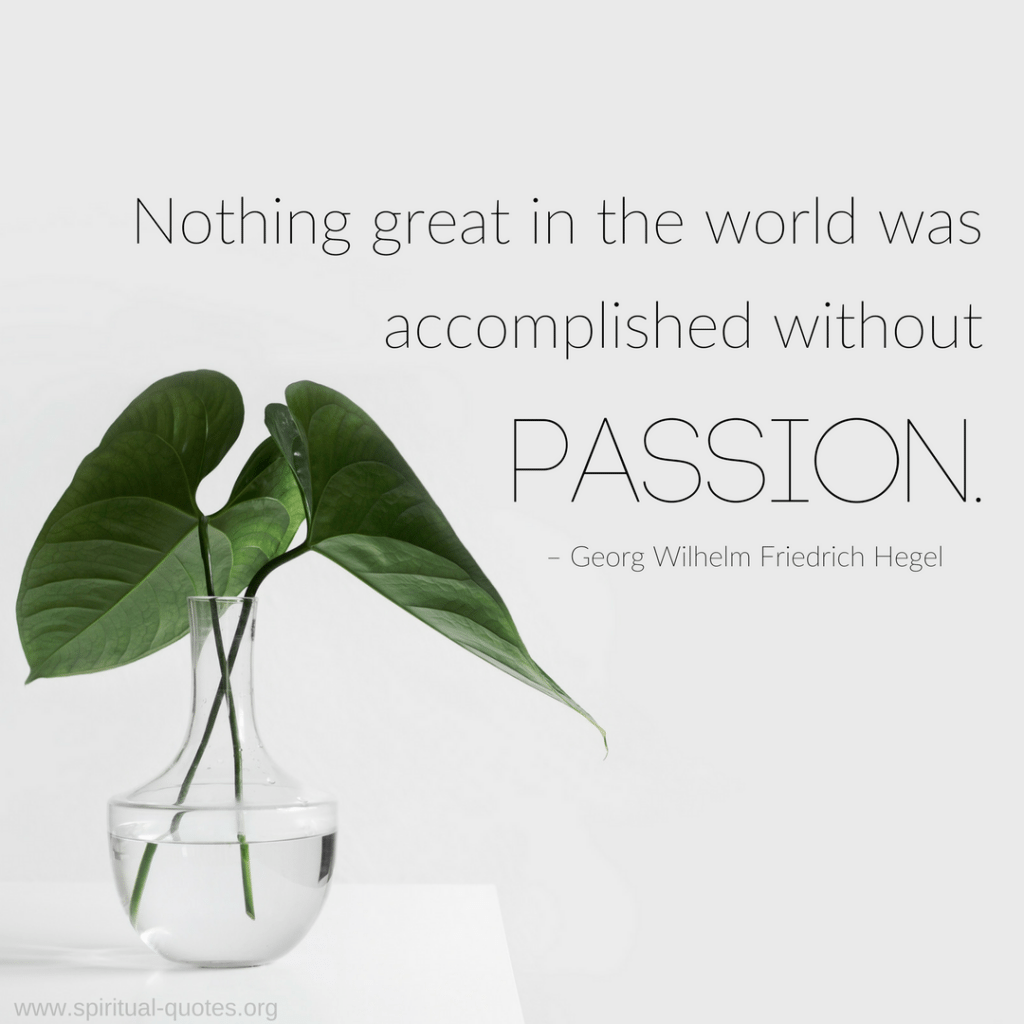"Georg Wilhelm Friedrich Hegel Quote ""Nothing great in the world was accomplished without passion."""