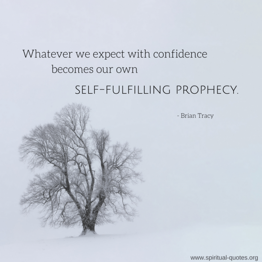 "Brian Tracy Quote ""Whatever we expect with confidence becomes our own self-fulfilling prophecy"""