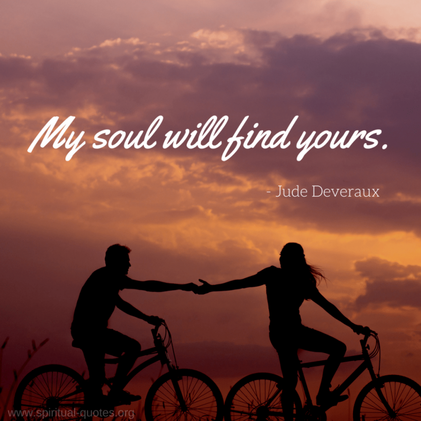 "Jude Deveraux Quote ""My soul will find yours."""