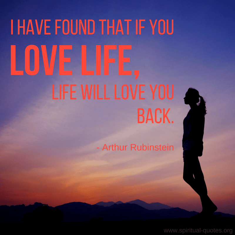 "Arthur Rubinstein Quote ""life will love you back."""