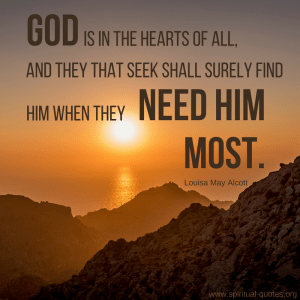 "Louisa May Alcott Quote ""God is in the hearts of all, and they that seek shall surely find Him when they need Him most."""